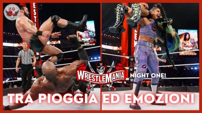 Eagle Talks - WrestleMania 37 Night One: Tra pioggia ed emozioni