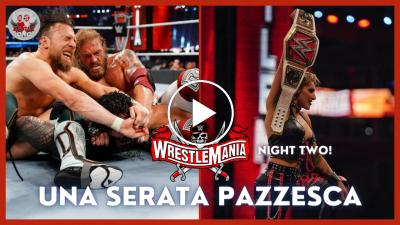 WrestleMania 37 Night Two: Una serata pazzesca - VIDEO